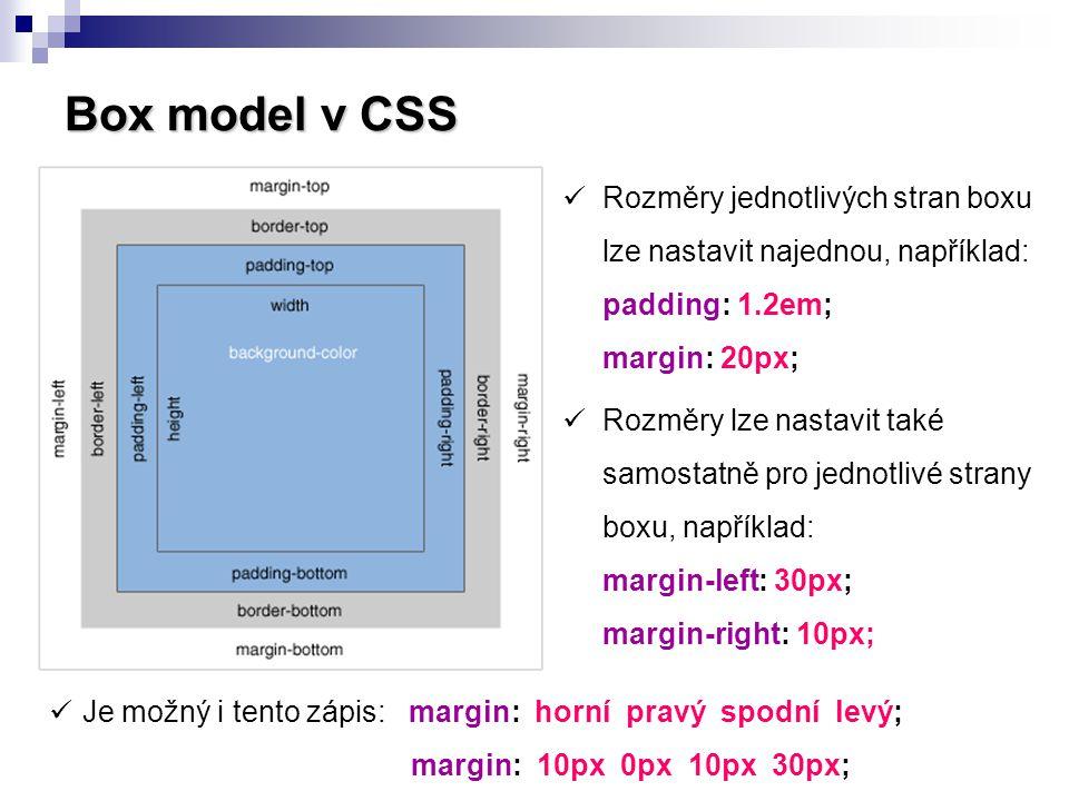 Box model v CSS  Rozměry jednotlivých stran boxu lze nastavit najednou, například: padding: 1.2em; margin: 20px;  Rozměry lze nastavit také samostat