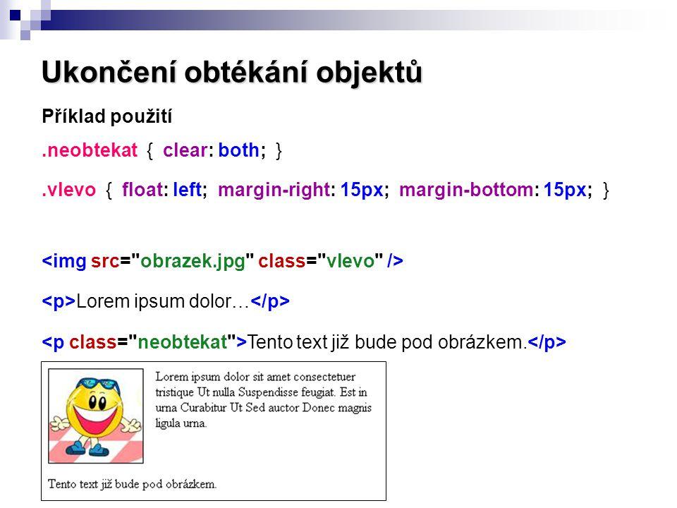 Ukončení obtékání objektů Příklad použití.neobtekat { clear: both; }.vlevo { float: left; margin-right: 15px; margin-bottom: 15px; } Lorem ipsum dolor