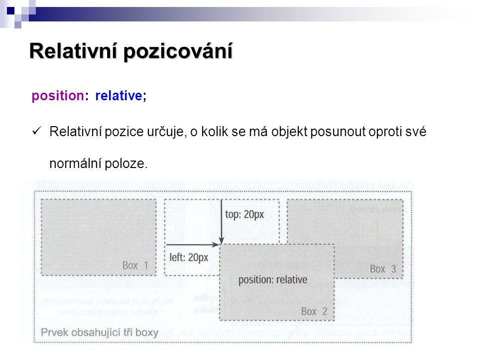 Relativní pozicování position: relative;  Relativní pozice určuje, o kolik se má objekt posunout oproti své normální poloze.