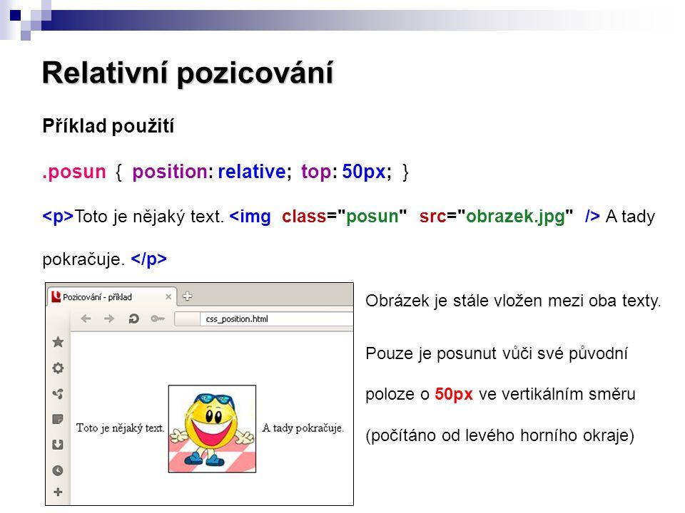 Relativní pozicování Příklad použití.posun { position: relative; top: 50px; } Toto je nějaký text. A tady pokračuje. Obrázek je stále vložen mezi oba