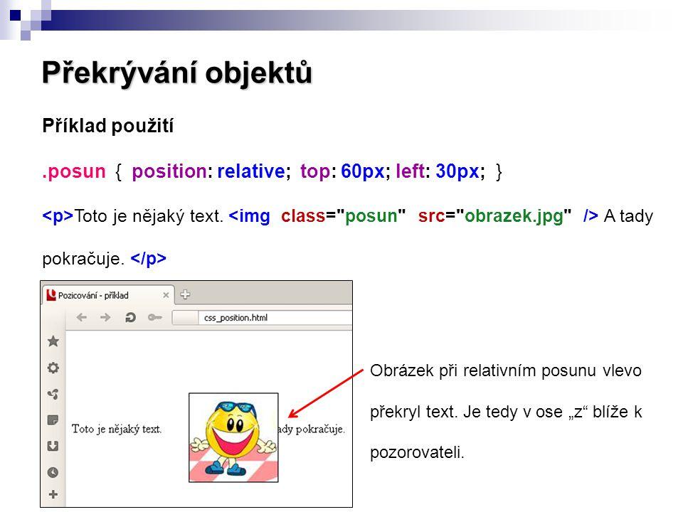 Překrývání objektů Příklad použití.posun { position: relative; top: 60px; left: 30px; } Toto je nějaký text. A tady pokračuje. Obrázek při relativním