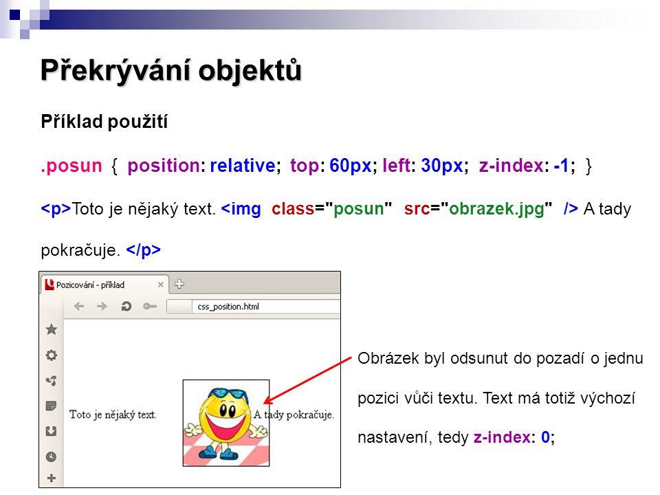 Překrývání objektů Příklad použití.posun { position: relative; top: 60px; left: 30px; z-index: -1; } Toto je nějaký text. A tady pokračuje. Obrázek by