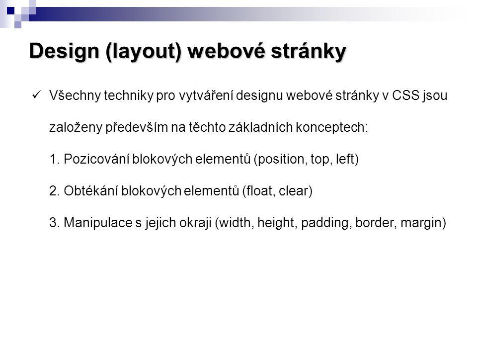 Design (layout) webové stránky  Všechny techniky pro vytváření designu webové stránky v CSS jsou založeny především na těchto základních konceptech: