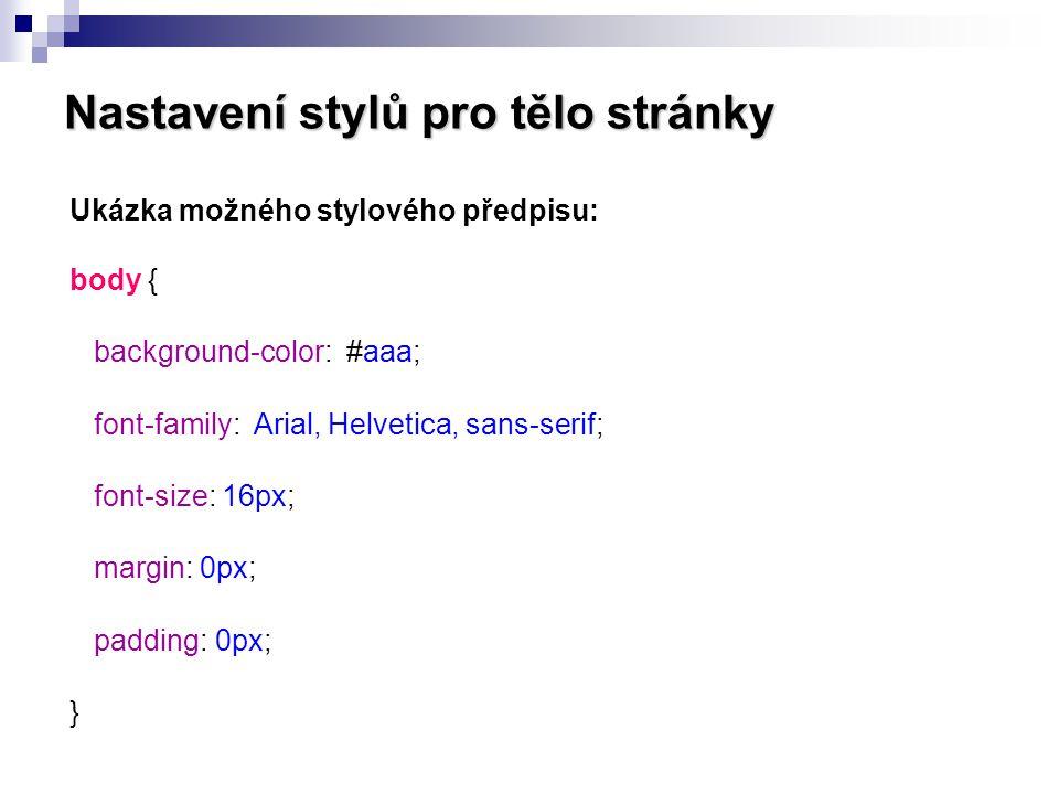 Nastavení stylů pro tělo stránky Ukázka možného stylového předpisu: body { background-color: #aaa; font-family: Arial, Helvetica, sans-serif; font-siz