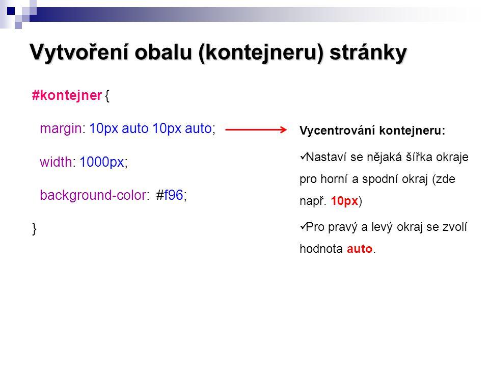 Vytvoření obalu (kontejneru) stránky #kontejner { margin: 10px auto 10px auto; width: 1000px; background-color: #f96; } Vycentrování kontejneru:  Nas