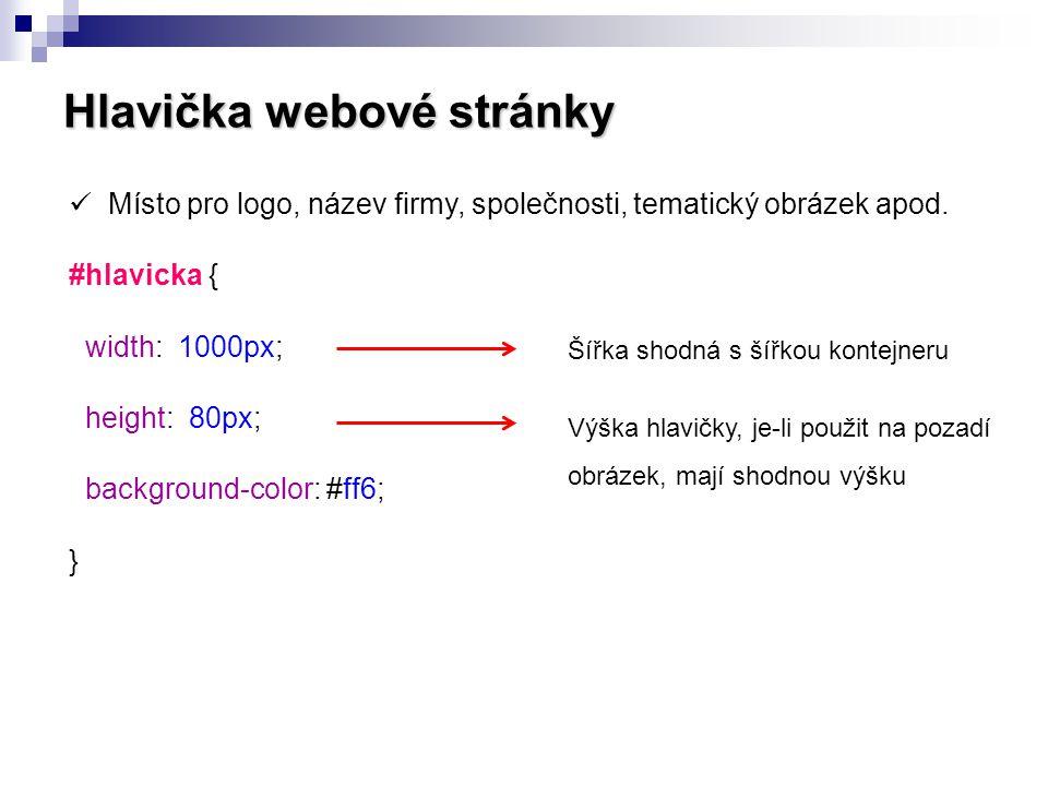 Hlavička webové stránky  Místo pro logo, název firmy, společnosti, tematický obrázek apod. #hlavicka { width: 1000px; height: 80px; background-color: