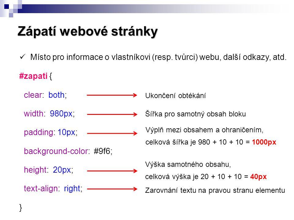 Zápatí webové stránky  Místo pro informace o vlastníkovi (resp. tvůrci) webu, další odkazy, atd. #zapati { clear: both; width: 980px; padding: 10px;