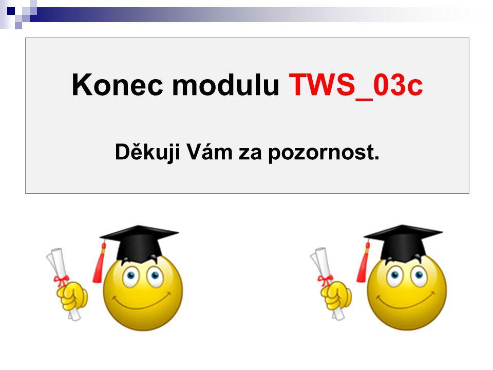 Konec modulu TWS_03c Děkuji Vám za pozornost.