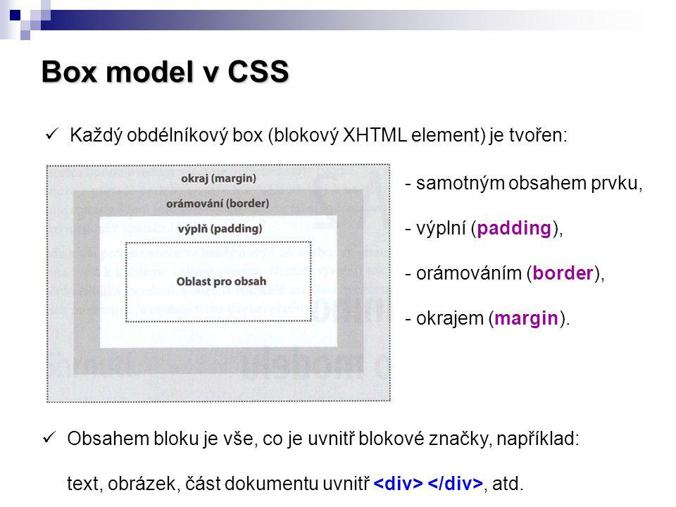 Box model v CSS  Každý obdélníkový box (blokový XHTML element) je tvořen: - samotným obsahem prvku, - výplní (padding), - orámováním (border), - okra