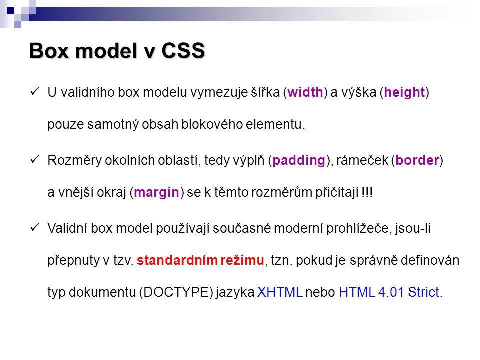 Box model v CSS  U validního box modelu vymezuje šířka (width) a výška (height) pouze samotný obsah blokového elementu.  Rozměry okolních oblastí, t
