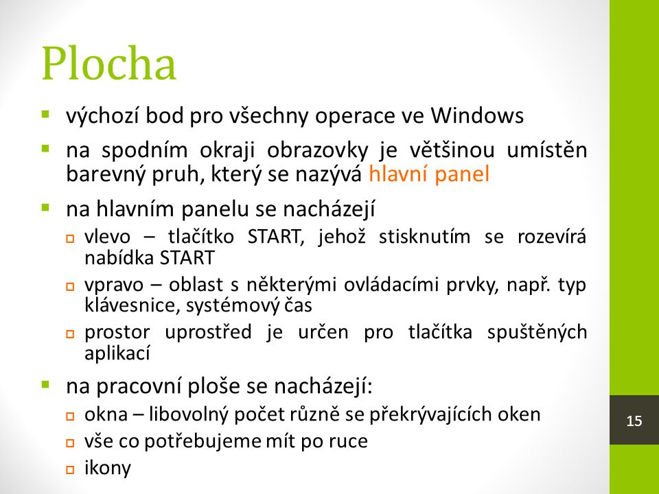 Plocha  výchozí bod pro všechny operace ve Windows  na spodním okraji obrazovky je většinou umístěn barevný pruh, který se nazývá hlavní panel  na