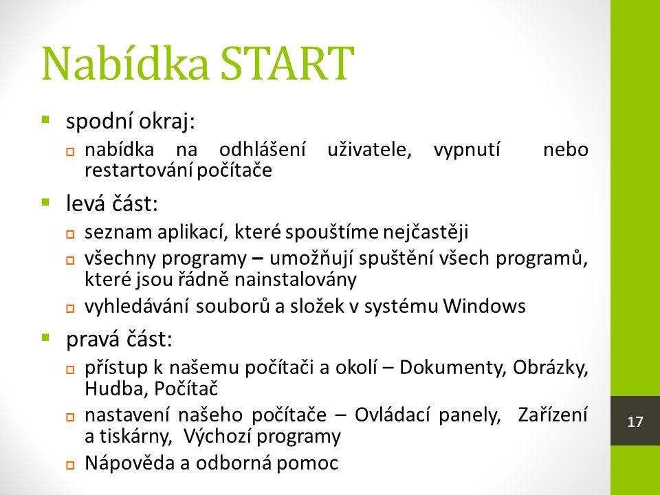 Nabídka START  spodní okraj:  nabídka na odhlášení uživatele, vypnutí nebo restartování počítače  levá část:  seznam aplikací, které spouštíme nej