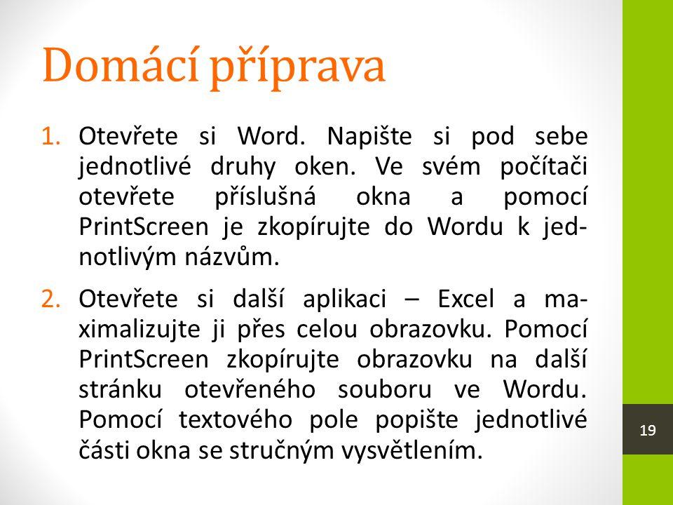 Domácí příprava 1.Otevřete si Word. Napište si pod sebe jednotlivé druhy oken. Ve svém počítači otevřete příslušná okna a pomocí PrintScreen je zkopír