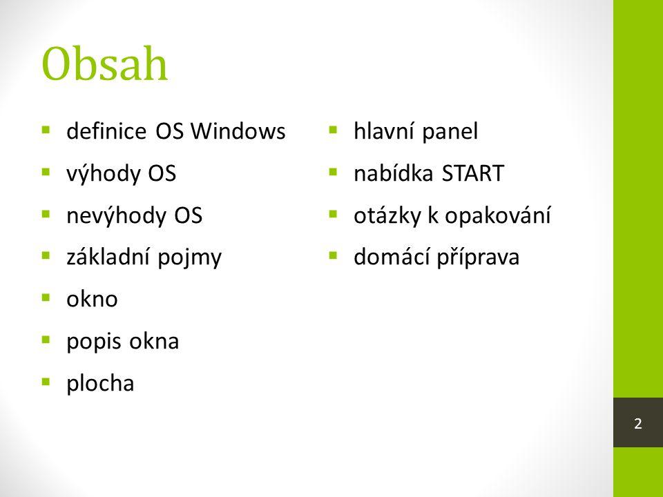 Obsah  definice OS Windows  výhody OS  nevýhody OS  základní pojmy  okno  popis okna  plocha  hlavní panel  nabídka START  otázky k opakován