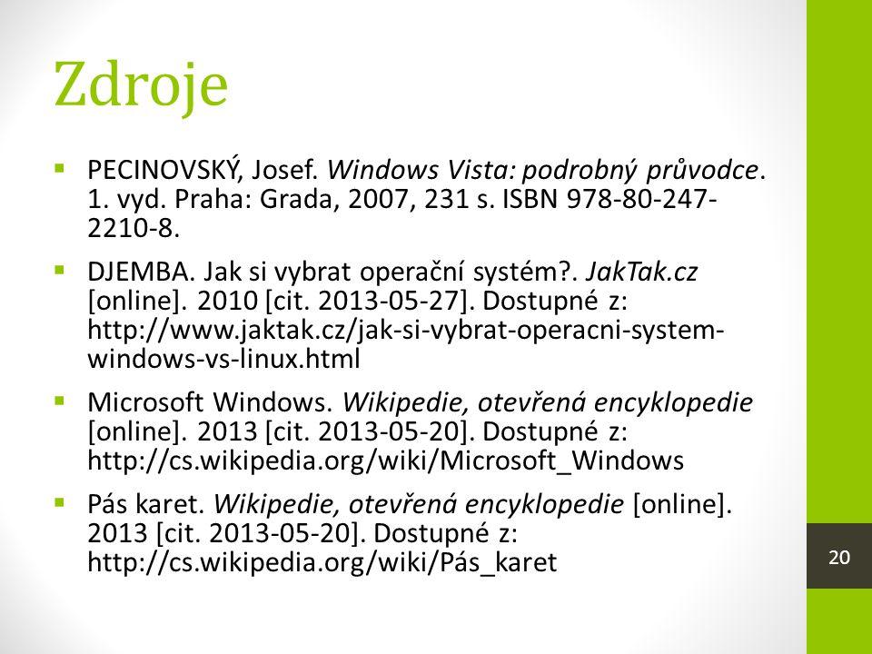 Zdroje  PECINOVSKÝ, Josef. Windows Vista: podrobný průvodce. 1. vyd. Praha: Grada, 2007, 231 s. ISBN 978-80-247- 2210-8.  DJEMBA. Jak si vybrat oper