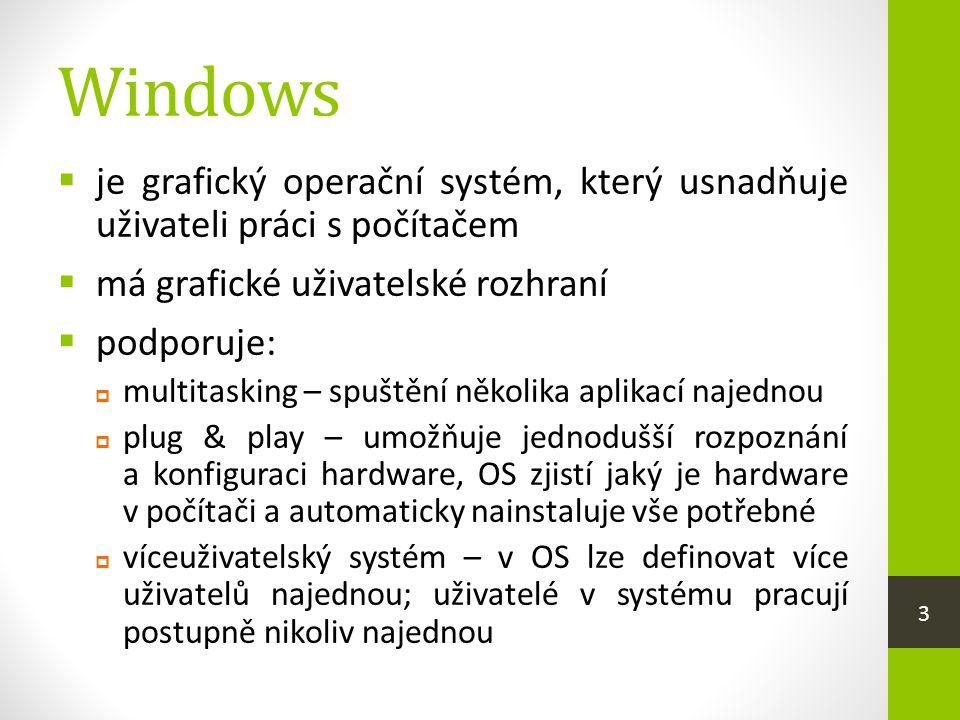 Windows  je grafický operační systém, který usnadňuje uživateli práci s počítačem  má grafické uživatelské rozhraní  podporuje:  multitasking – sp