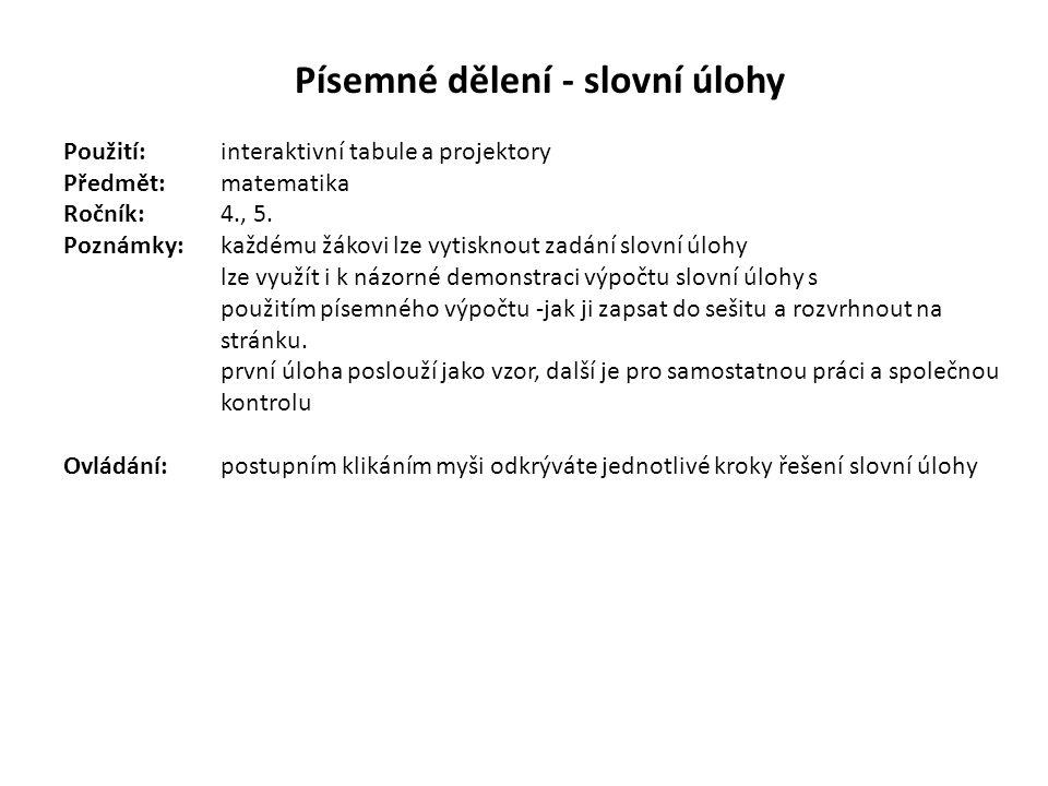 Písemné dělení - slovní úlohy Použití:interaktivní tabule a projektory Předmět: matematika Ročník:4., 5. Poznámky: každému žákovi lze vytisknout zadán
