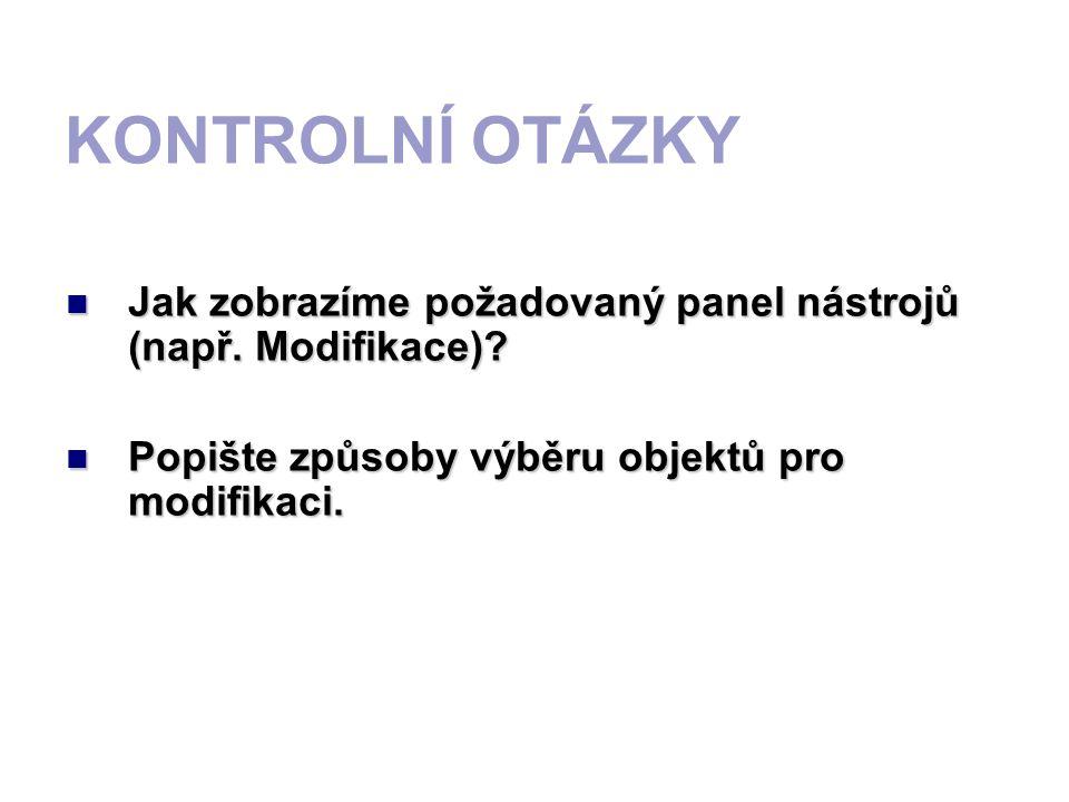 KONTROLNÍ OTÁZKY JJJJak zobrazíme požadovaný panel nástrojů (např. Modifikace)? PPPPopište způsoby výběru objektů pro modifikaci.