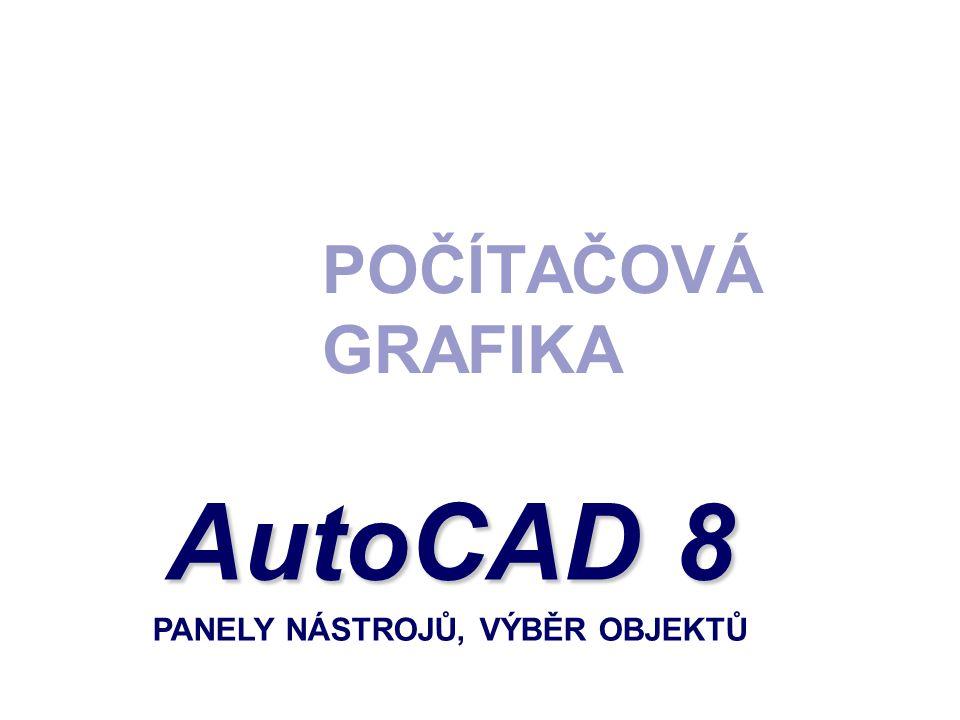 POČÍTAČOVÁ GRAFIKA AutoCAD 8 AutoCAD 8 PANELY NÁSTROJŮ, VÝBĚR OBJEKTŮ