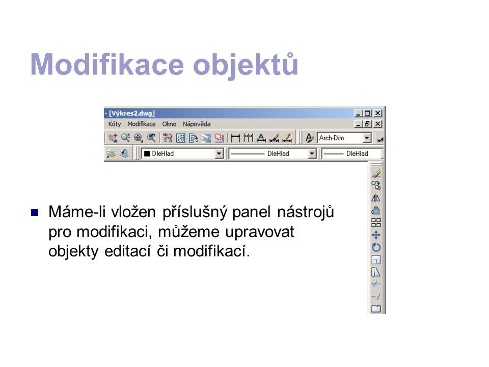 Modifikace objektů MMáme-li vložen příslušný panel nástrojů pro modifikaci, můžeme upravovat objekty editací či modifikací.