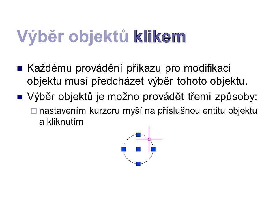  Každému provádění příkazu pro modifikaci objektu musí předcházet výběr tohoto objektu.  Výběr objektů je možno provádět třemi způsoby:  nastavením