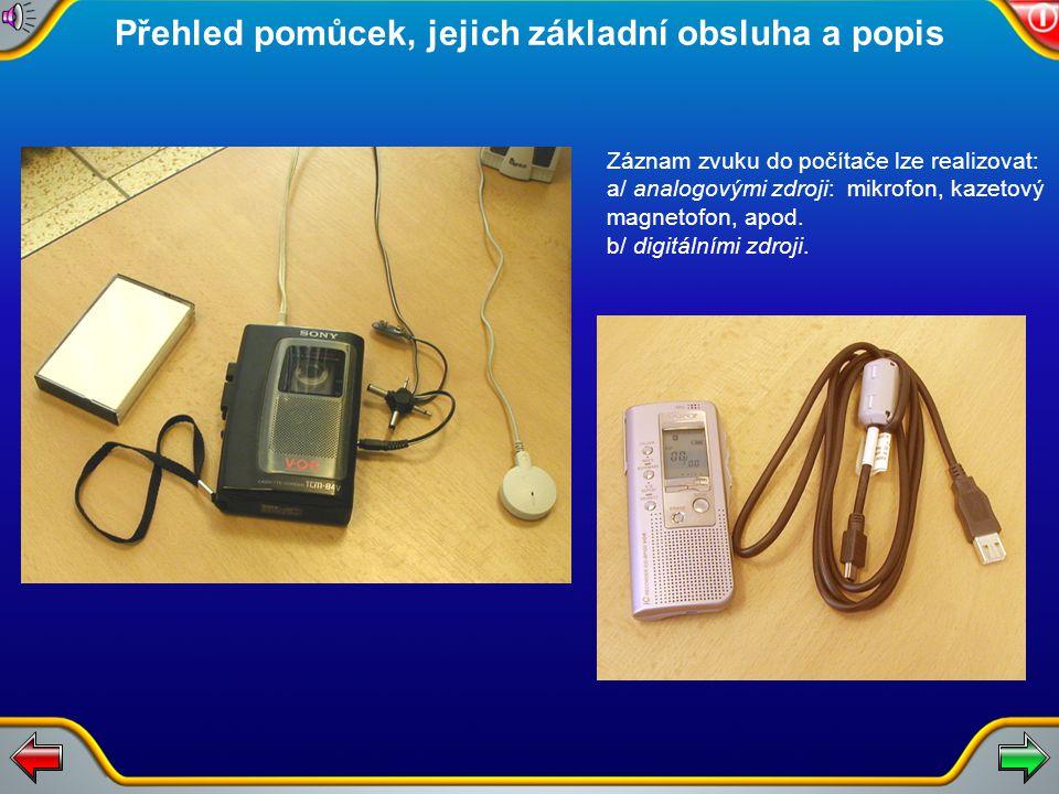 Záznam zvuku do počítače lze realizovat: a/ analogovými zdroji: mikrofon, kazetový magnetofon, apod.