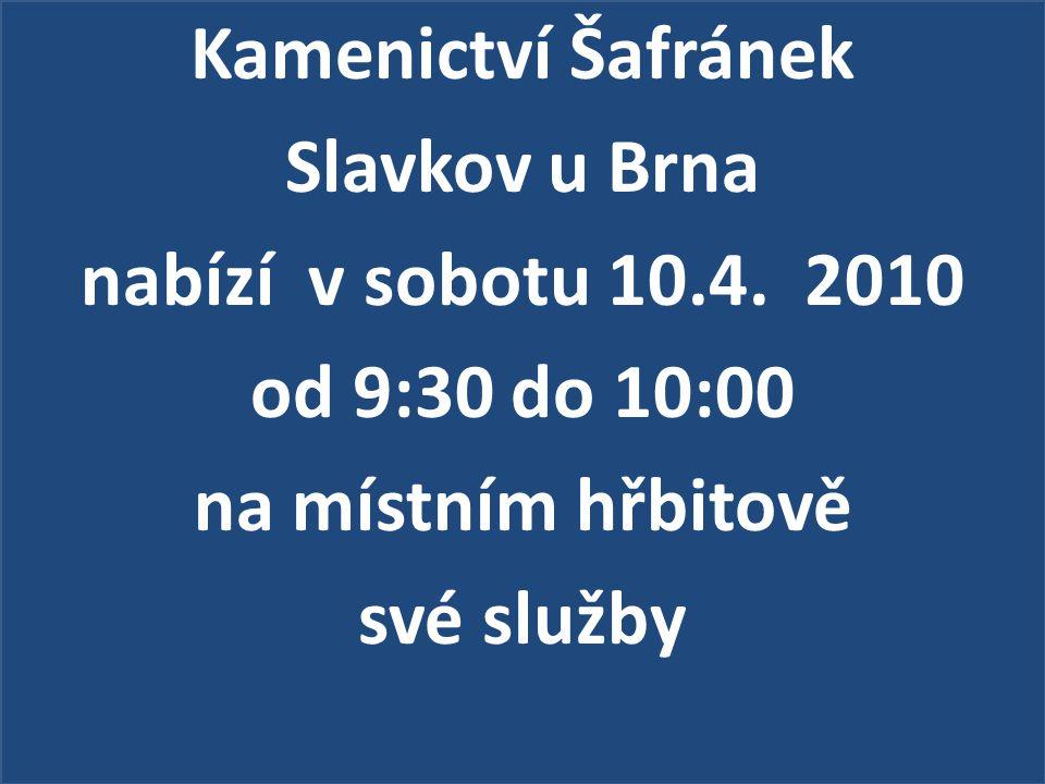 Kamenictví Šafránek Slavkov u Brna nabízí v sobotu 10.4.