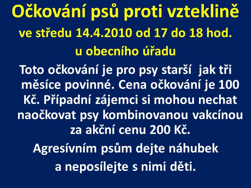Očkování psů proti vzteklině ve středu 14.4.2010 od 17 do 18 hod.
