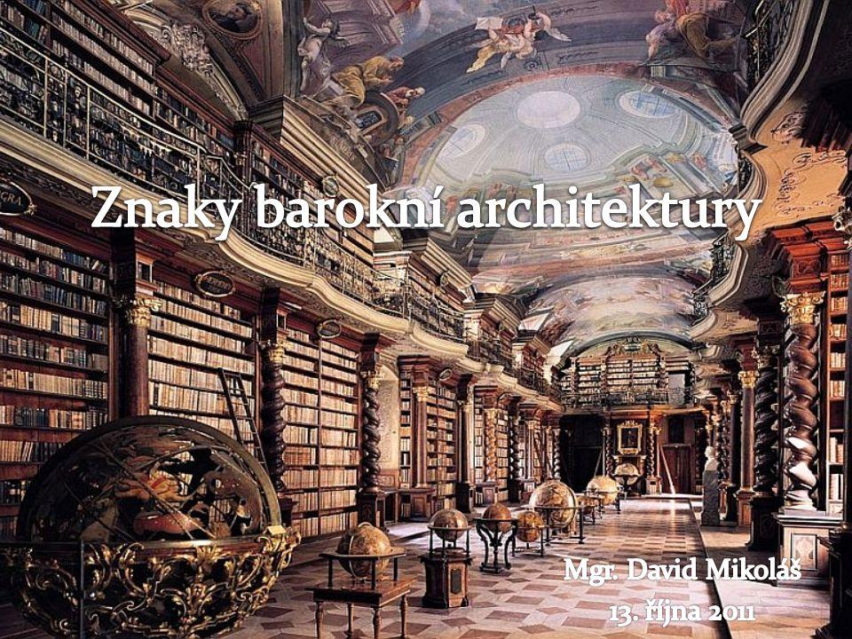 Průčelí, štíty a půdorysy V raně barokních průčelích stejně jako v půdorysech převládají přímky, pravoúhlost a poměrná hmotnost.