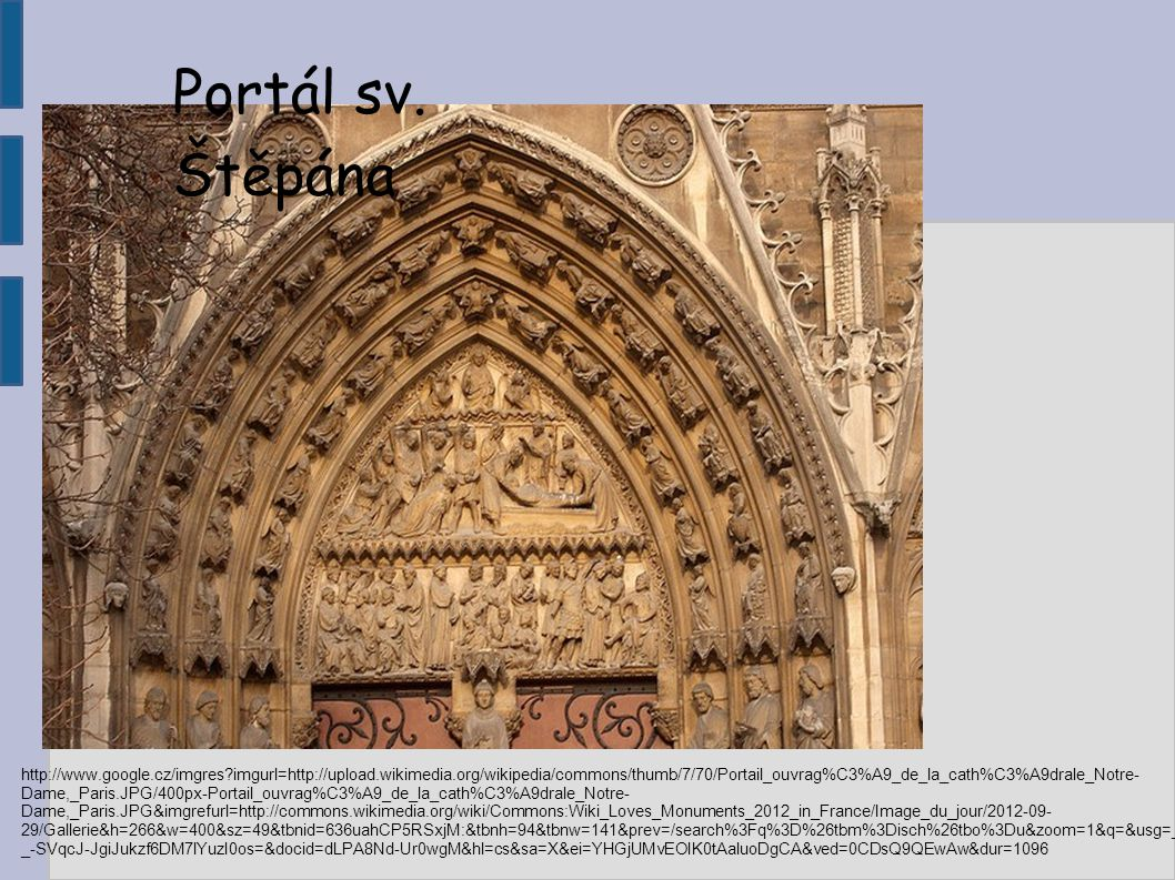Portál sv. Štěpána http://www.google.cz/imgres?imgurl=http://upload.wikimedia.org/wikipedia/commons/thumb/7/70/Portail_ouvrag%C3%A9_de_la_cath%C3%A9dr