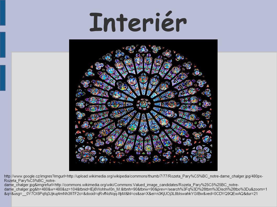 Interiér http://www.google.cz/imgres?imgurl=http://upload.wikimedia.org/wikipedia/commons/thumb/7/77/Rozeta_Pary%C5%BC_notre-dame_chalger.jpg/480px- Rozeta_Pary%C5%BC_notre- dame_chalger.jpg&imgrefurl=http://commons.wikimedia.org/wiki/Commons:Valued_image_candidates/Rozeta_Pary%25C5%25BC_notre- dame_chalger.jpg&h=480&w=480&sz=104&tbnid=lEj6WohhwI0n_M:&tbnh=90&tbnw=90&prev=/search%3Fq%3D%26tbm%3Disch%26tbo%3Du&zoom=1 &q=&usg=__0Y7OI5Pqfq3Jjkuj4mNh3fiTF2c=&docid=qRvfNcNqq-IfpM&hl=cs&sa=X&ei=n3KjUOj3L8bIswahkYGIBw&ved=0CDYQ9QEwAQ&dur=21
