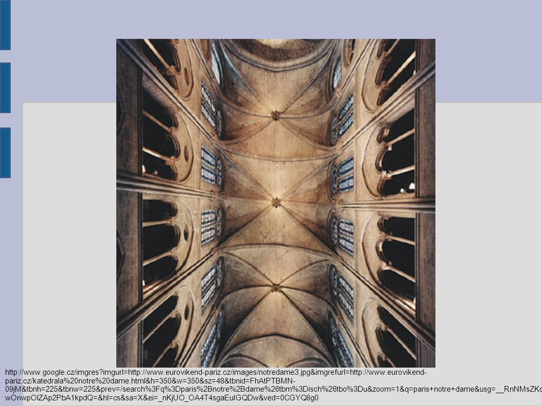 http://www.google.cz/imgres?imgurl=http://www.eurovikend-pariz.cz/images/notredame3.jpg&imgrefurl=http://www.eurovikend- pariz.cz/katedrala%20notre%20dame.html&h=350&w=350&sz=48&tbnid=FhAtPTBMN- 09jM&tbnh=225&tbnw=225&prev=/search%3Fq%3Dparis%2Bnotre%2Bdame%26tbm%3Disch%26tbo%3Du&zoom=1&q=paris+notre+dame&usg=__RnNMsZKo wOnwpOlZAp2PbA1kpdQ=&hl=cs&sa=X&ei=_nKjUO_OA4T4sgaEuIGQDw&ved=0CGYQ8g0