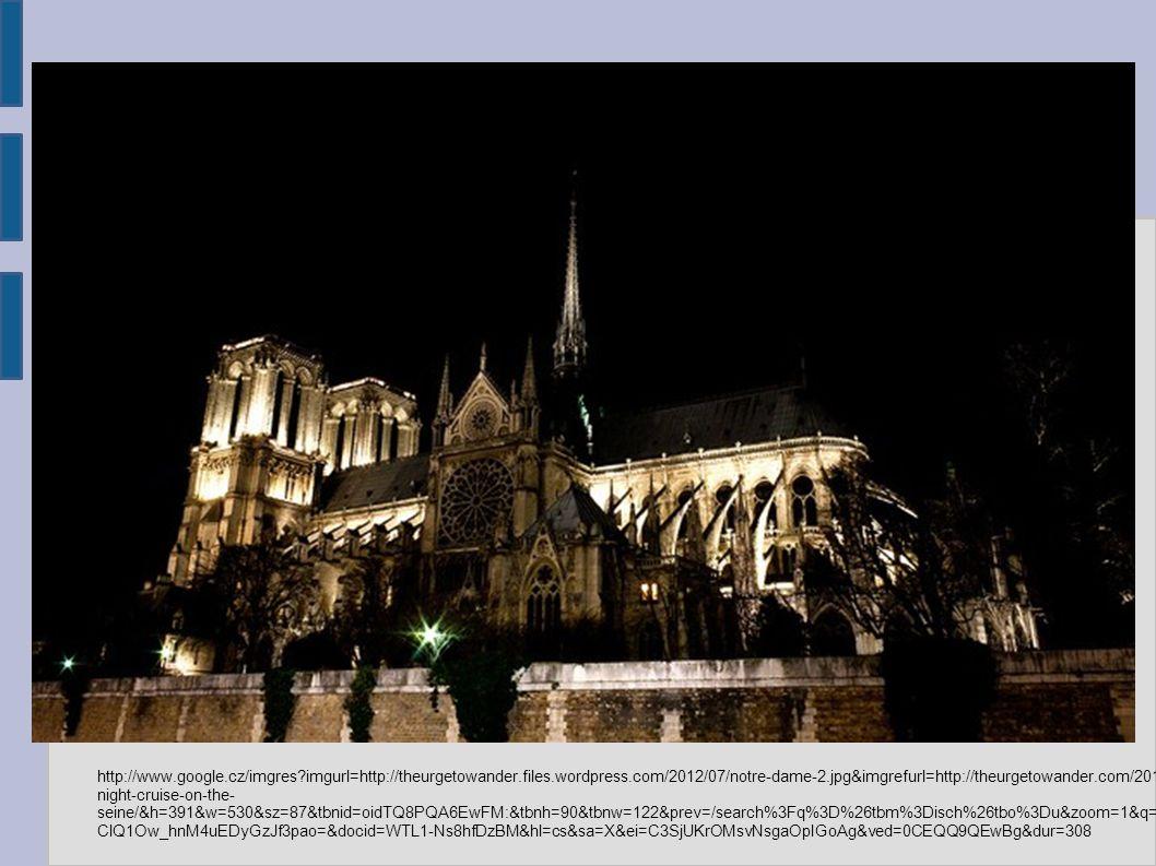 http://www.google.cz/imgres?imgurl=http://theurgetowander.files.wordpress.com/2012/07/notre-dame-2.jpg&imgrefurl=http://theurgetowander.com/2012/07/07/a- night-cruise-on-the- seine/&h=391&w=530&sz=87&tbnid=oidTQ8PQA6EwFM:&tbnh=90&tbnw=122&prev=/search%3Fq%3D%26tbm%3Disch%26tbo%3Du&zoom=1&q=&usg=__fIhx ClQ1Ow_hnM4uEDyGzJf3pao=&docid=WTL1-Ns8hfDzBM&hl=cs&sa=X&ei=C3SjUKrOMsvNsgaOpIGoAg&ved=0CEQQ9QEwBg&dur=308