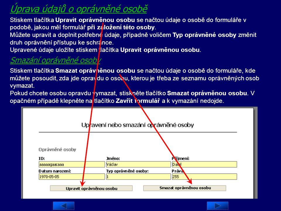 Úprava údajů o oprávněné osobě nebo její smazání Pokud požadujete upravit údaje o některé z oprávněných osob mající přístup k této datové schránce neb