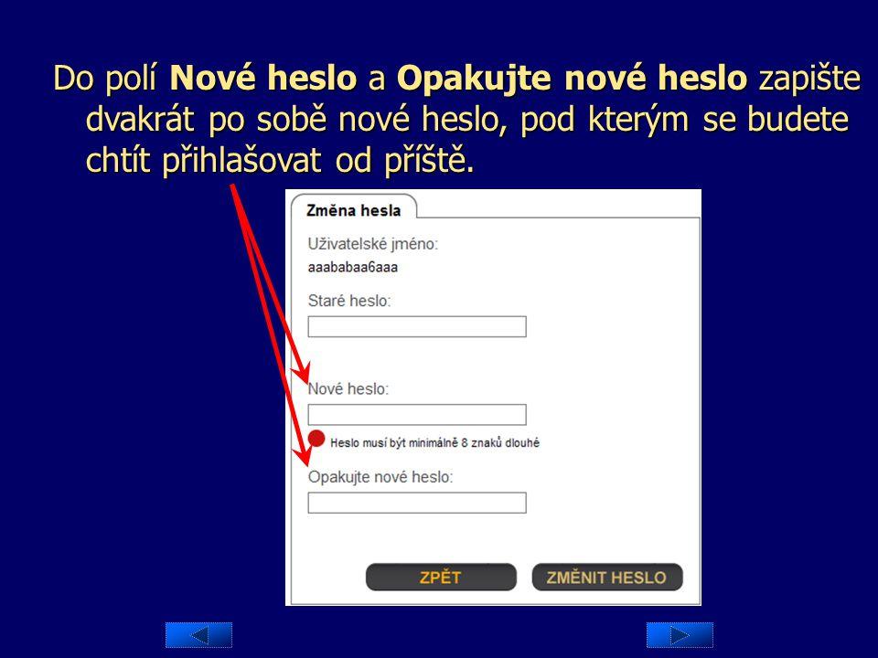 Do pole napište dosud platné heslo – pod kterým jste se přihlásili. Do pole Staré heslo napište dosud platné heslo – pod kterým jste se přihlásili.