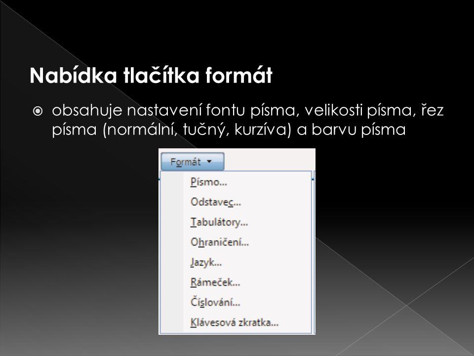  obsahuje nastavení fontu písma, velikosti písma, řez písma (normální, tučný, kurzíva) a barvu písma Nabídka tlačítka formát