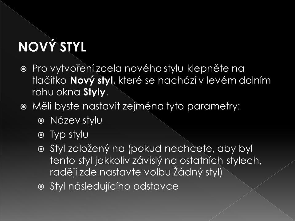  Pro vytvoření zcela nového stylu klepněte na tlačítko Nový styl, které se nachází v levém dolním rohu okna Styly.  Měli byste nastavit zejména tyto