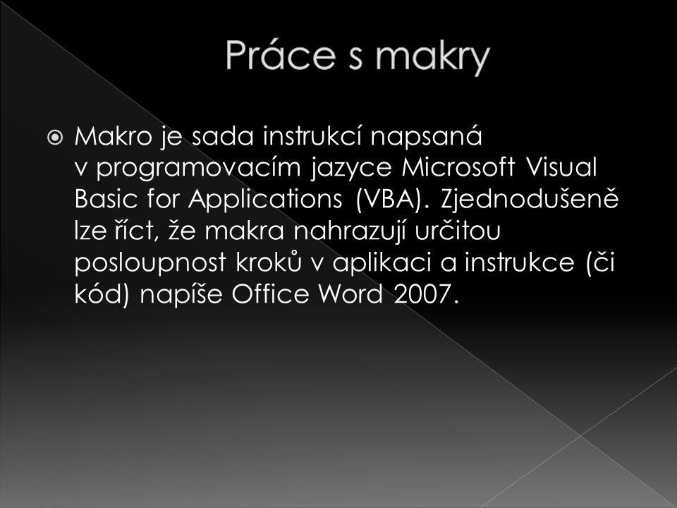 Makro je sada instrukcí napsaná v programovacím jazyce Microsoft Visual Basic for Applications (VBA). Zjednodušeně lze říct, že makra nahrazují urči