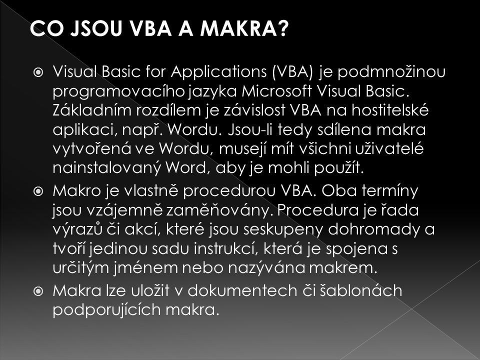 Visual Basic for Applications (VBA) je podmnožinou programovacího jazyka Microsoft Visual Basic. Základním rozdílem je závislost VBA na hostitelské
