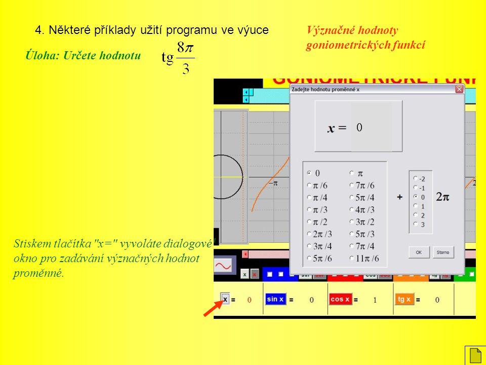 4. Některé příklady užití programu ve výuce Význačné hodnoty goniometrických funkcí Úloha: Určete hodnotu Stiskem tlačítka