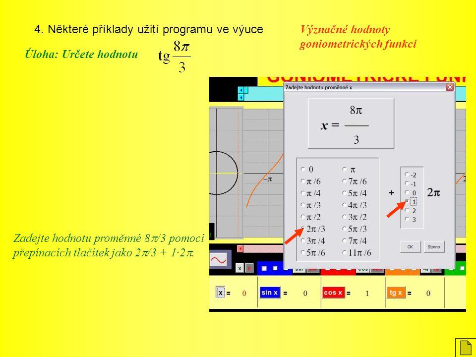 4. Některé příklady užití programu ve výuce Význačné hodnoty goniometrických funkcí Úloha: Určete hodnotu Zadejte hodnotu proměnné 8  /3 pomocí přepí