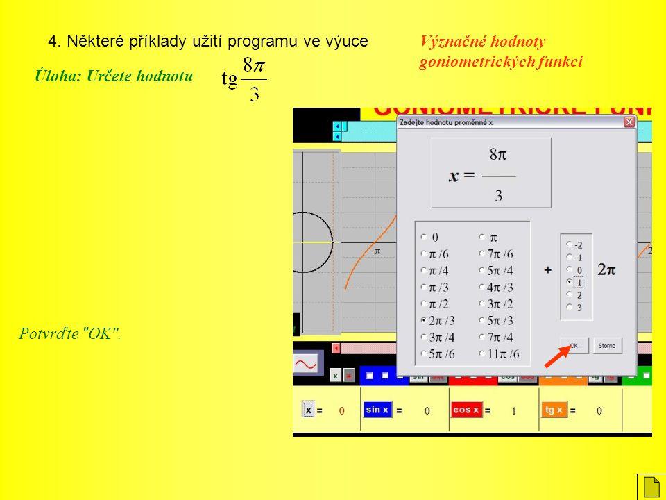4. Některé příklady užití programu ve výuce Význačné hodnoty goniometrických funkcí Úloha: Určete hodnotu Potvrďte