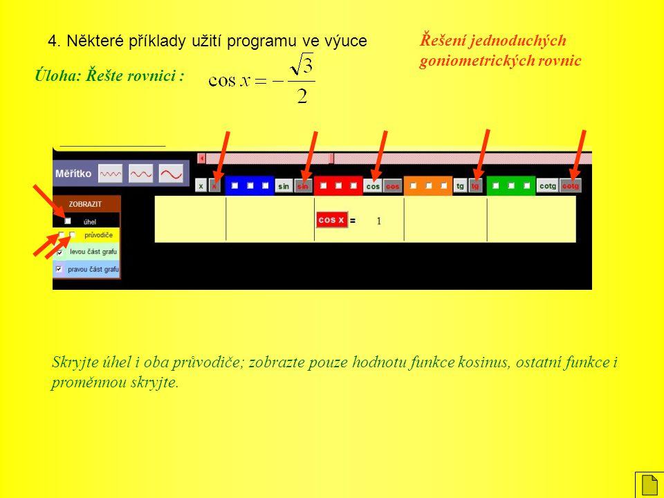 4. Některé příklady užití programu ve výuce Úloha: Řešte rovnici : Řešení jednoduchých goniometrických rovnic Skryjte úhel i oba průvodiče; zobrazte p