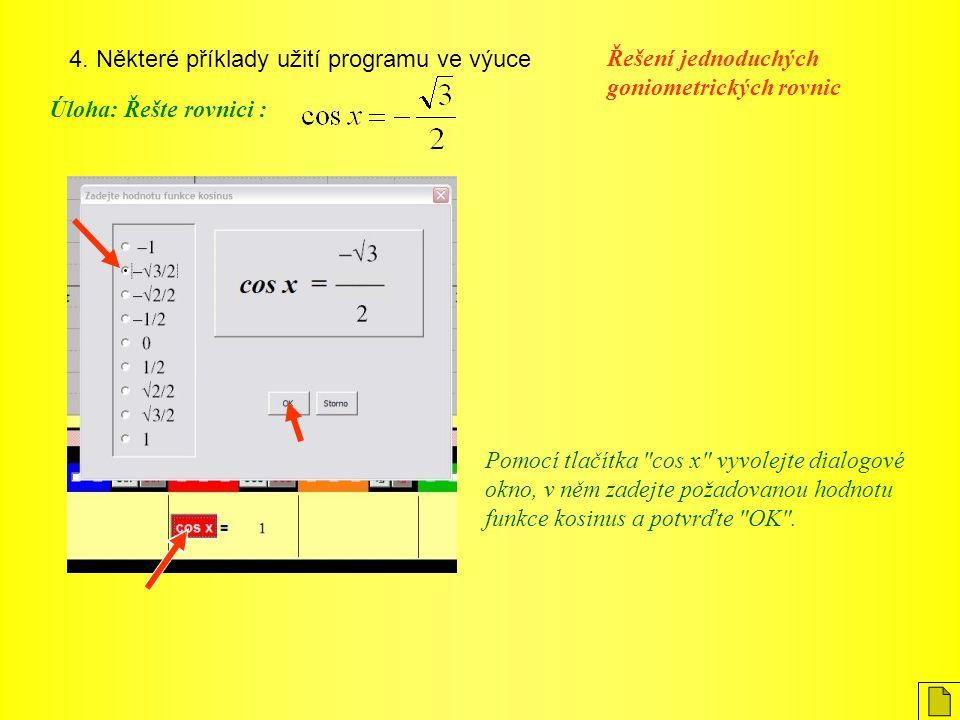 4. Některé příklady užití programu ve výuce Úloha: Řešte rovnici : Řešení jednoduchých goniometrických rovnic Pomocí tlačítka