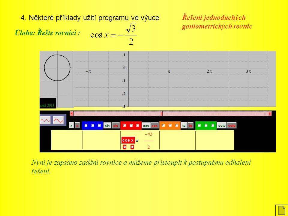 4. Některé příklady užití programu ve výuce Úloha: Řešte rovnici : Řešení jednoduchých goniometrických rovnic Nyní je zapsáno zadání rovnice a můžeme