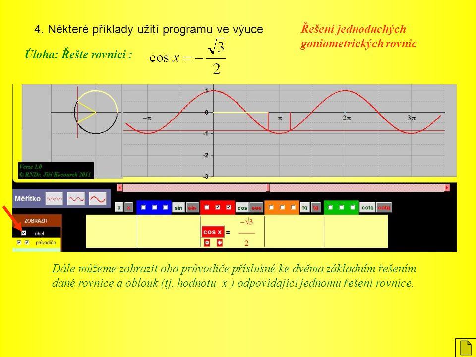 4. Některé příklady užití programu ve výuce Úloha: Řešte rovnici : Řešení jednoduchých goniometrických rovnic Dále můžeme zobrazit oba průvodiče přísl