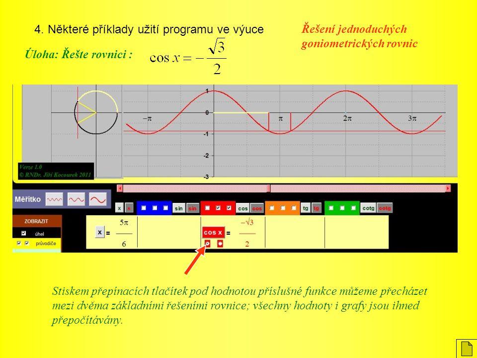 4. Některé příklady užití programu ve výuce Úloha: Řešte rovnici : Řešení jednoduchých goniometrických rovnic Stiskem přepínacích tlačítek pod hodnoto