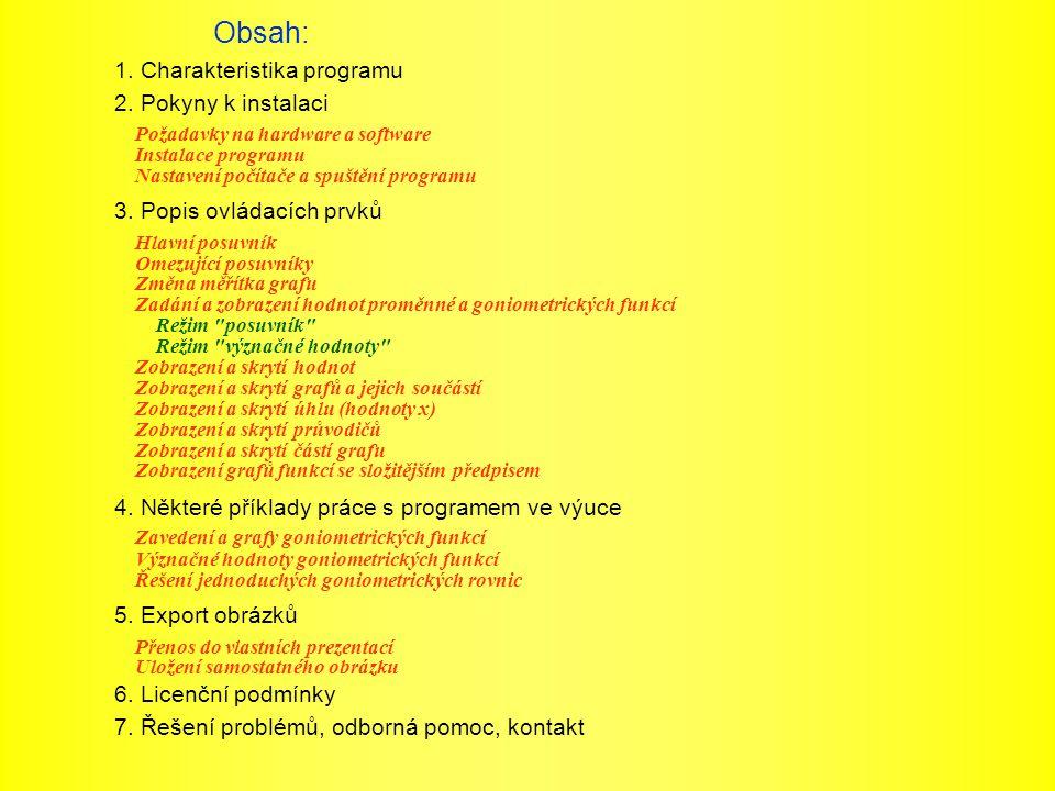1.Charakteristika programu Program je určen pro výuku a samostudium goniometrických funkcí.