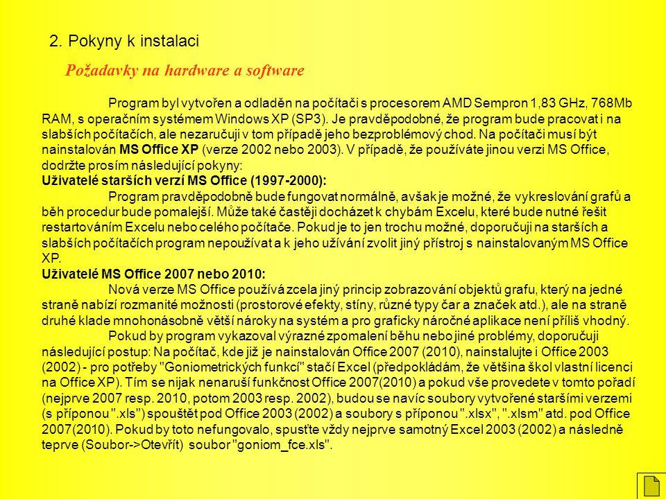 2. Pokyny k instalaci Program byl vytvořen a odladěn na počítači s procesorem AMD Sempron 1,83 GHz, 768Mb RAM, s operačním systémem Windows XP (SP3).