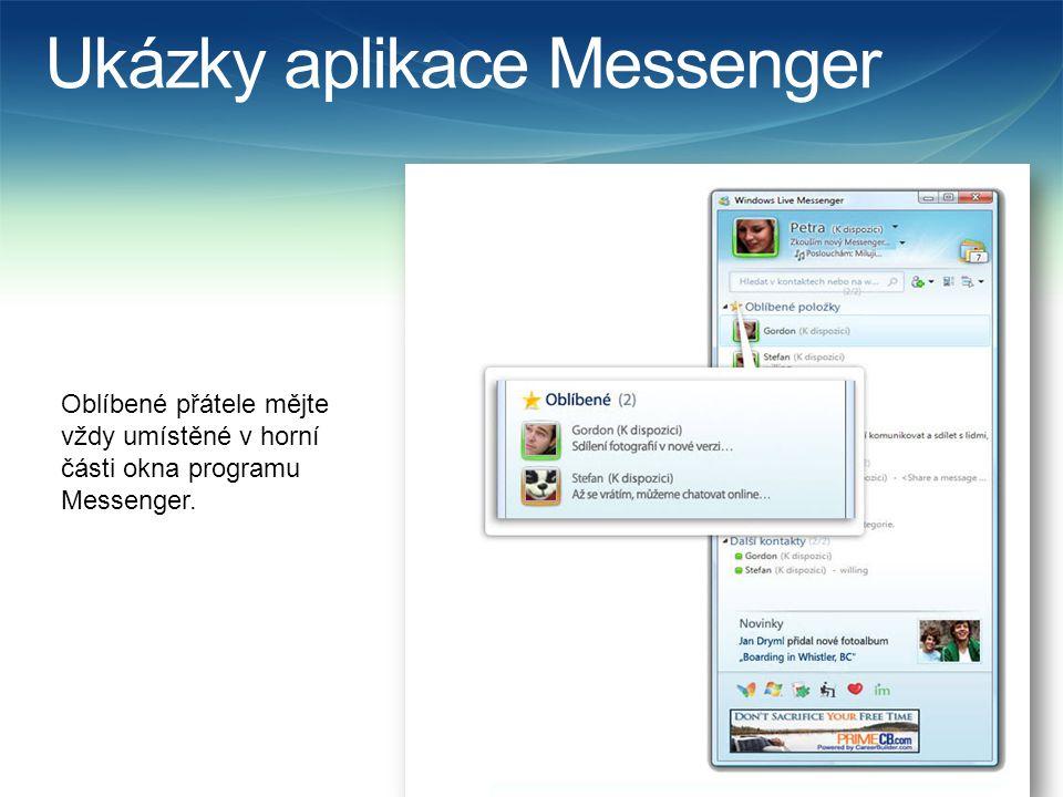 Ukázky aplikace Messenger Oblíbené přátele mějte vždy umístěné v horní části okna programu Messenger.